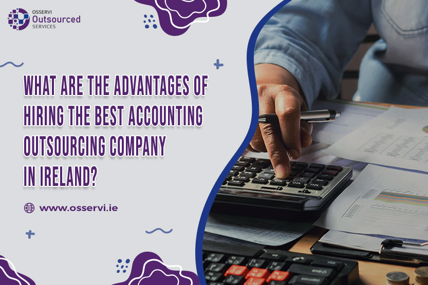 What Are The Advantages of Hiring The Best Accounting Outsourcing Company in Ireland
